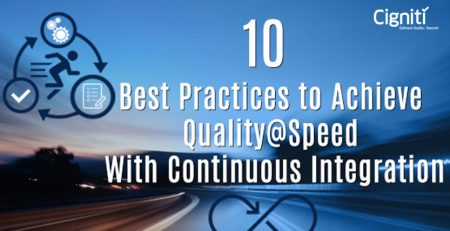 10 Best Practices to Achieve Quality@Speed with Continuous Integration