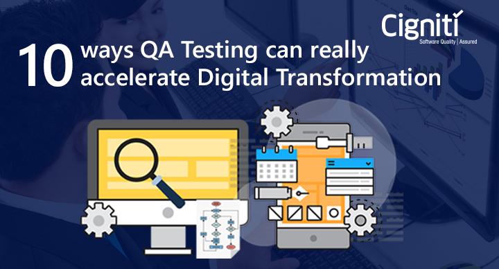 10 ways QA Testing can really accelerate Digital Transformation