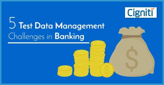 5 Test Data Management Challenges in Banking - Software Testing Blog