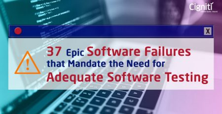 37 Epic Software Failures that Mandate the Need for Adequate Software Testing