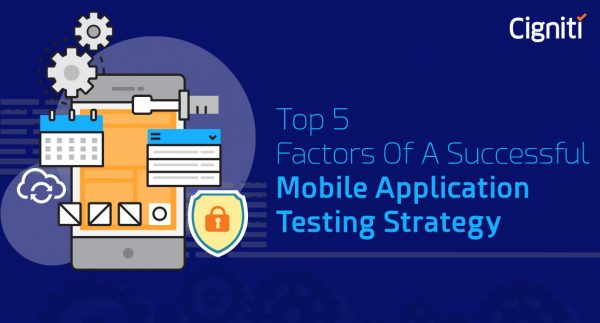 Top 5 Factors of a Successful Mobile Application Testing Strategy