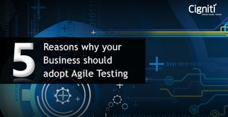 5 Reasons why your Business should adopt Agile Testing