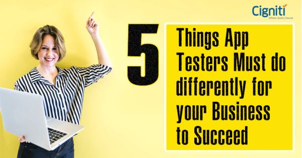 5 Things App Testers Must do differently for your Business to Succeed