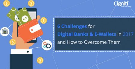 6 Challenges for Digital Banks & E-Wallets in 2017 and How to Overcome Them