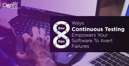 8 Ways Continuous Testing Empowers Your Software to Avert Failures
