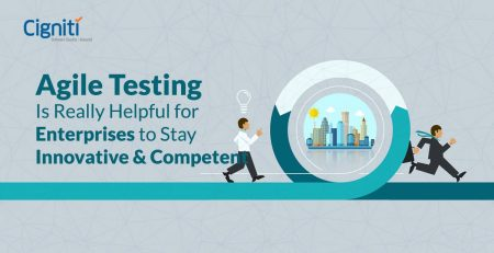 Agile Testing Is Really Helpful for Enterprises to Stay Innovative & Competent