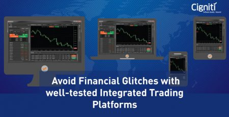 Avoid Financial Glitches with well-tested Integrated Trading Platforms