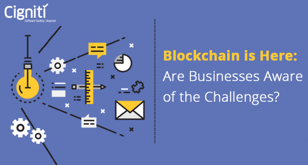 Blockchain is Here: Are Businesses Aware of the Challenges?