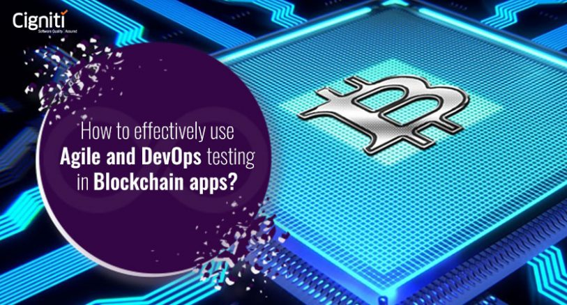 How to effectively use Agile and DevOps testing in Blockchain apps?