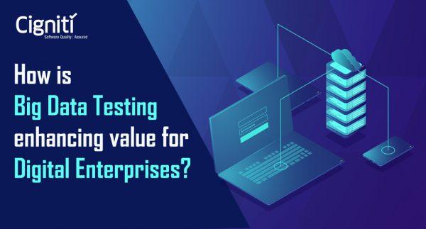 How is Big Data Testing enhancing value for Digital Enterprises