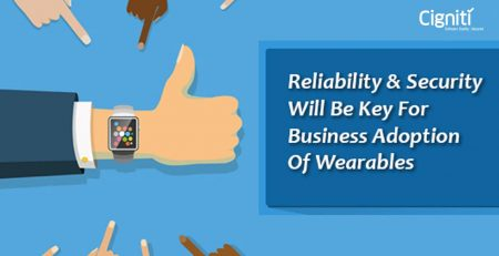 Reliability & Security Will Be Key For Business Adoption Of Wearables