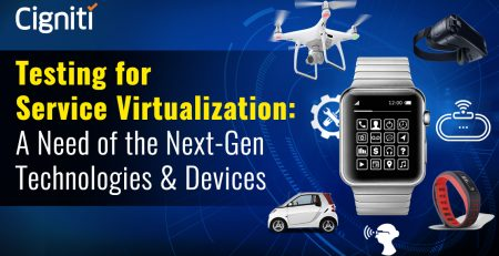 Testing for Service Virtualization: A Need of the Next-Gen Technologies & Devices