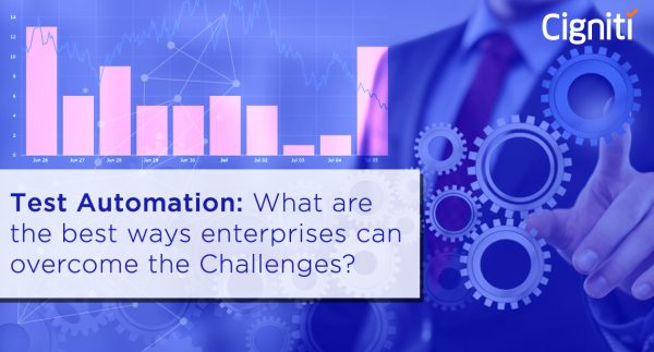 Test Automation: What are the best ways enterprises can overcome its Challenges?