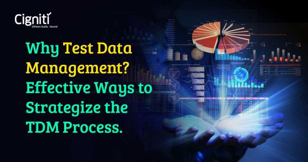 Why Test Data Management? Effective Ways to Strategize the TDM Process.