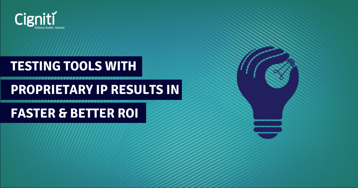 Testing with proprietary tools Helps in generating faster and better RoI
