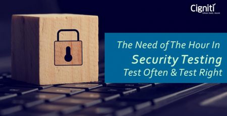 The Need of The Hour In Security Testing – Test Often And Test Right