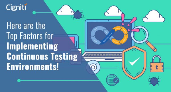 Here are the Top Factors for Implementing Continuous Testing Environments!