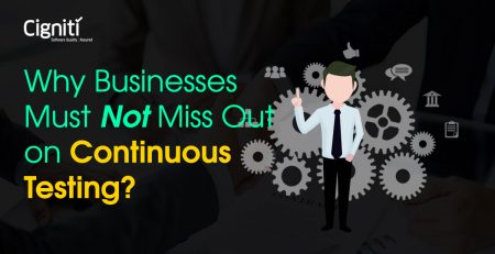 Why Businesses Must Not Miss Out on Continuous Testing?