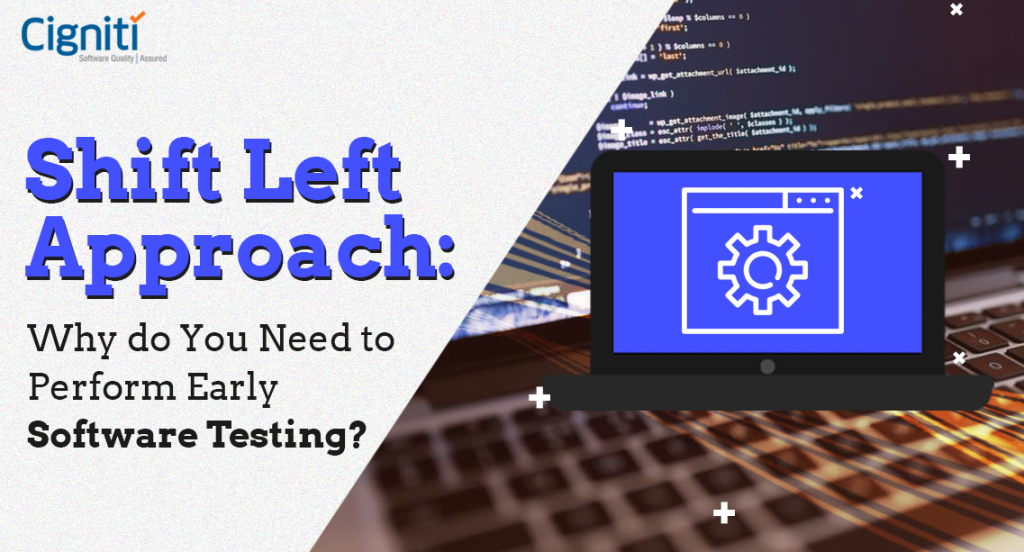 Shift Left Approach Why Do You Need To Perform Early Software Testing