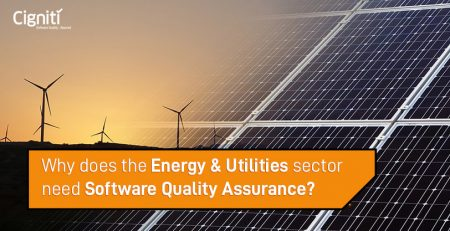 Why does the Energy & Utilities sector Need Software Quality Assurance?