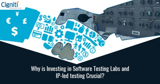 Why-is-Investing-in-Software-Testing-Labs-and-IP-led-testing-Crucial