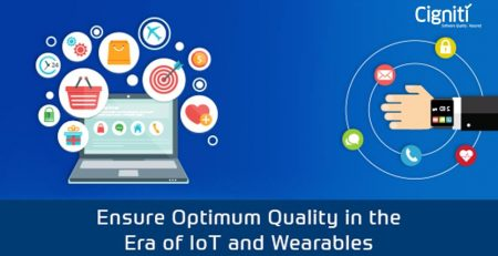 Why is it Critical to Ensure Optimum Quality in the Era of IoT and Wearables?