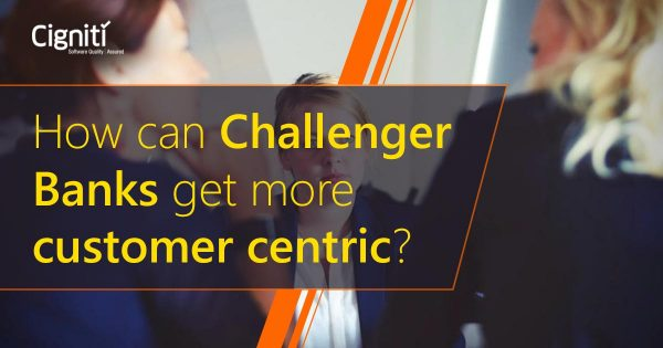 How can Challenger Banks get more customer centric?