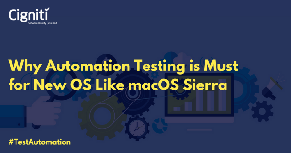 why automation testing is must for new os like mac os sierra