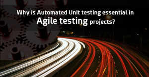 Why is Automated Unit testing essential in Agile testing projects?