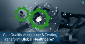 Can-Quality-Assurance-Testing-Transform-Global-Healthcare-300x156