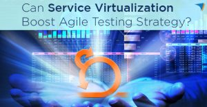 Can-service-virtualization-boost-Agile-testing-strategy-1-300x156