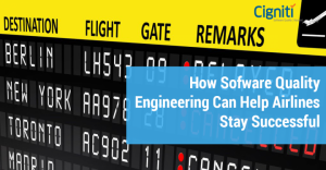 How Software Quality Engineering Can Help Airlines Stay Successful - Cigniti Blog