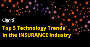 Top 5 Technology Trends in the Insurance Industry - Cigniti Blog