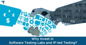 Why-invest-in-Software-Testing-Labs-and-IP-led-testing