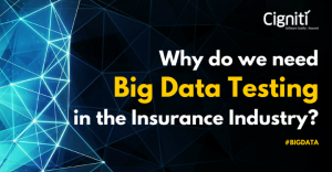 Why do we need Big Data Testing in the Insurance Industry? - Cigniti Blog